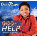 God My Help By Ore Oluwa (DOWNLOAD, VIDEO & LYRICS)