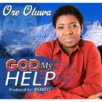 Ore Oluwa - God My Help [MP3, Video and Lyrics]