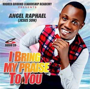 Angel Raphael - I Bring My Praise To You