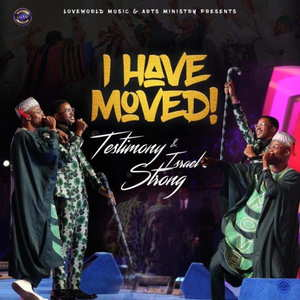 Testimony (Mr Jaga) - I Have Moved Ft. Israel Strong
