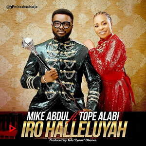 Iro Halleluyah By Mike Abdul Ft. Tope Alabi