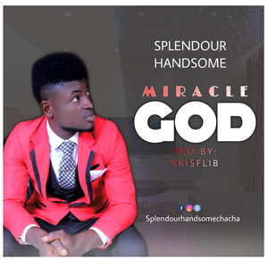 Splendour Handsome - Miracle God