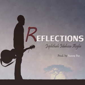 Reflections By Jephthah Idahosa Aigbe
