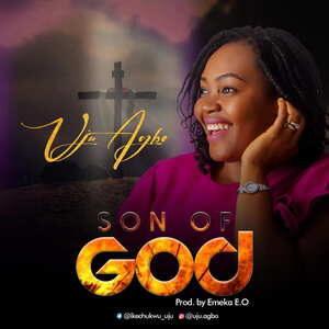 Uju Agbo - Son of God [MP3, Video and Lyrics]