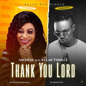 Abosede - Thank You Lord Ft. Kelar Thrillz [MP3 and Lyrics]