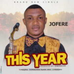 Olabamidele Ayodele (Jofere) - This Year [MP3 and Lyrics]