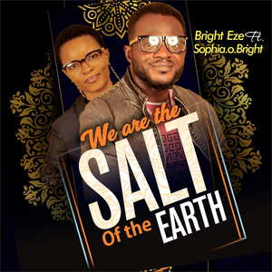 Bright Eze - We Are The Salt of The Earth Ft. Sophia O. Bright [MP3 and Lyrics]
