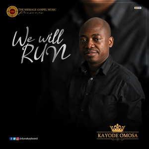 Kayode Omosa – We will Run [MP3, Video and Lyrics]