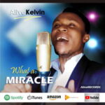 Alive Kelvin - What A Miracle [MP3 and Lyrics]