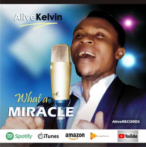 What A Miracle By Alive Kelvin