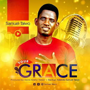 Your Grace By Samuel Taiwo (Mr. Grace)
