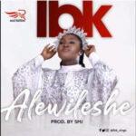 IBK - Alewileshe [MP3, Video and Lyrics]