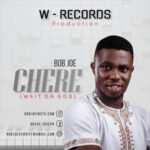 Bob Joe - Chere [MP3 and Lyrics]