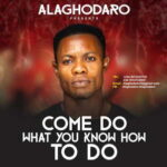 Alaghodaro - Come Do What You Know How To Do [MP3 and Lyrics]