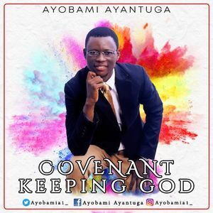 Ayobami Ayantuga - Covenant Keeping God [MP3 and Lyrics]