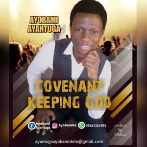 Covenant Keeping God By Ayobami Ayantuga