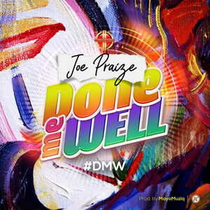 Joe Praize - Done Me Well [MP3, Video and Lyrics]