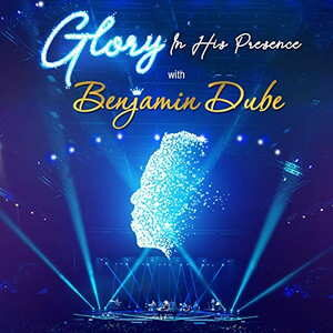 Benjamin Dube - Glory For His Presence