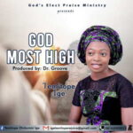 God Most High By Temitope Ige (DOWNLOAD & LYRICS)