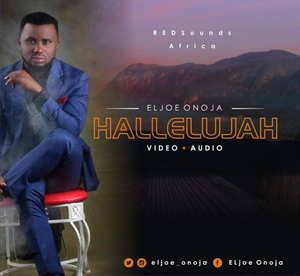 ELjoe Onoja - Hallelujah [MP3, Video and Lyrics]