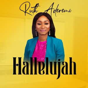 Ruth Aderemi - Hallelujah [MP3, Video and Lyrics]