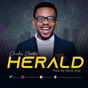 Chuks Obasi - Herald [MP3, Video and Lyrics]