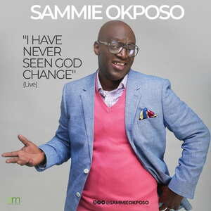Sammie Okposo - I Have Never Seen God Change [MP3, Video and Lyrics]