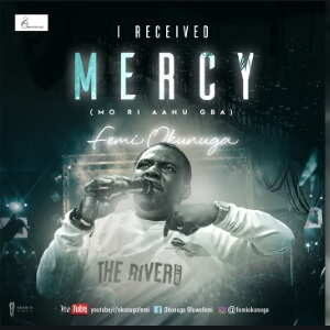 Femi Okunuga - I Received Mercy (Mo Ri Aanu Gba) [Video and Lyrics]