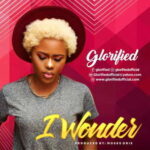 Glorified - I Wonder [MP3, Video and Lyrics]
