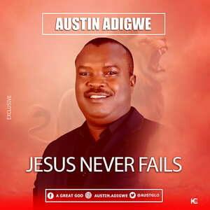 Austin Adigwe - Jesus Never Fails [MP3 and Lyrics]