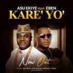 Asu Ekiye - Kare Yo' Ft. Eben [MP3, Video and Lyrics]