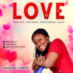 Khemigeee - Love Ft. Dremzi [MP3 and Lyrics]