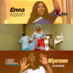 Enea Kelvin - Miyeruwe [MP3, Video and Lyrics]