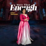 More Than Enough By Lizzy Suleman (DOWNLOAD, VIDEO & LYRICS)