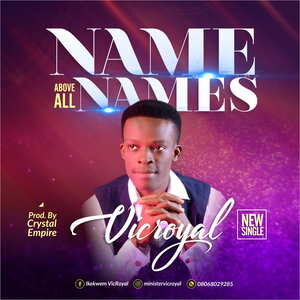 Vic Royal - Name Above All Names [MP3 and Lyrics]