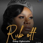 Enkay Ogboruche - Rub Off [MP3, Video and Lyrics]