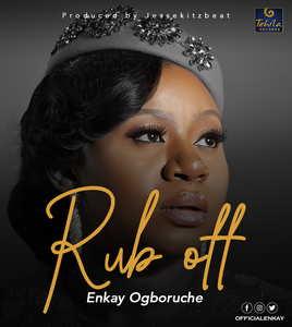Rub Off By Enkay Ogboruche
