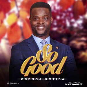 So Good By Gbenga Rotiba