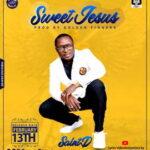 Sweet Jesus By Saint D (MUSIC, VIDEO & LYRICS)
