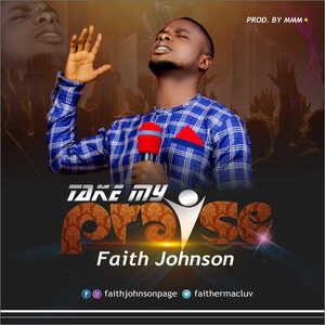 Take My Praise By Faith Johnson