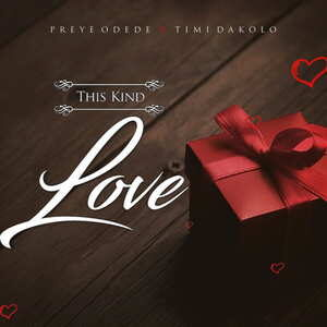 This Kind Love By Preye Odede Ft. Timi Dakolo