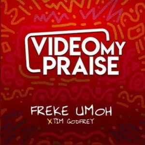Video My Praise By Freke Umoh Ft. Tim Godfrey