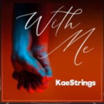 Kaestrings - With Me [MP3, Video and Lyrics]