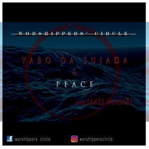 Worshippers' Circle - Yabo da Sujada Ft. Jakes Hinjari [MP3 and Lyrics]