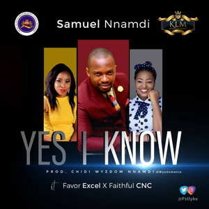 Yes I Know By Pst Iyke Ft. Favor Excel & Faithful CNC