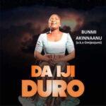 Bunmi Akinnaanu (Omije Ojumi) - Da Iji Duro [MP3, Video and Lyrics]
