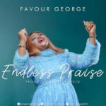 Favour George - Endless Praise [MP3, Video and Lyrics]