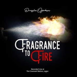 Dunsin Oyekan - Fragrance To Fire