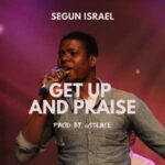 Segun Israel - Get Up and Praise [MP3 and Lyrics]
