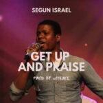 Segun Israel - Get Up and Praise [MP3 and Lyrics]